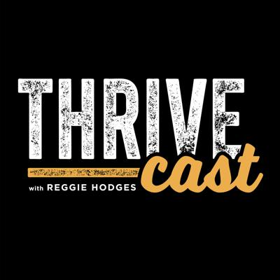 Thrive Cast with Reggie Hodges