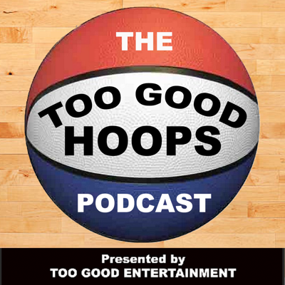The Too Good Hoops Podcast