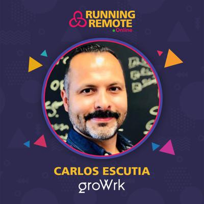 Cover art for Carlos Escutia, founder and CEO, GroWrk Remote