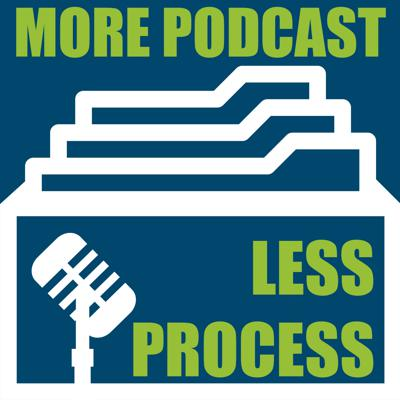 More Podcast Less Process