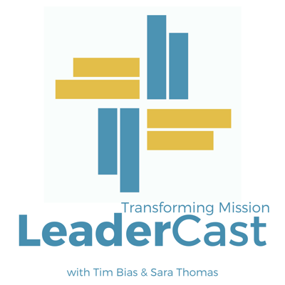 Transforming Mission LeaderCast with Tim Bias & Sara Thomas