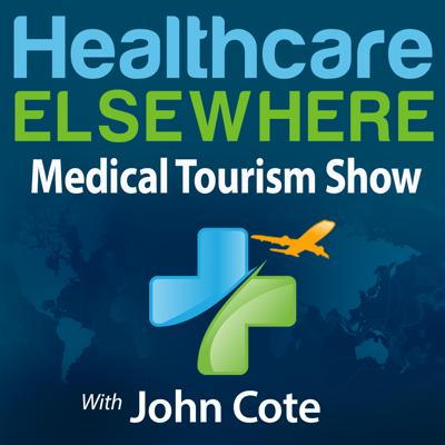 Healthcare Elsewhere | The Medical Tourism Show with John Cote