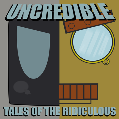Uncredible Tales of the Ridiculous