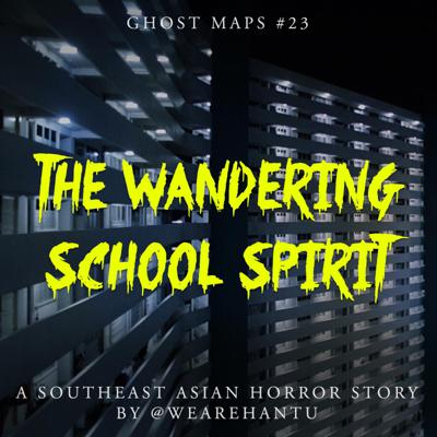 Cover art for The Wandering School Spirit in Ipoh - GHOST MAPS - True Southeast Asian Horror Stories #23