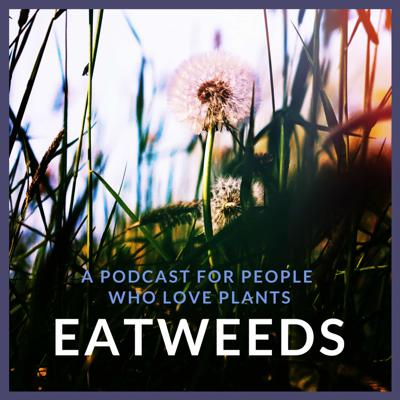 Eatweeds Podcast: For People Who Love Plants