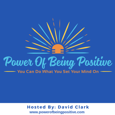 You're listening to The Power Of Being Positive.....  -Helping You Discover Strategies To Unleash The uplifting, energizing & motivating Power of positivity and the awesome effects that it can have in Your Life. I'm your Host, David Clark...  -Getting ready to Power you Up in 3......2......1.....