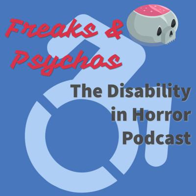 Freaks and Psychos: The Disability in Horror Podcast