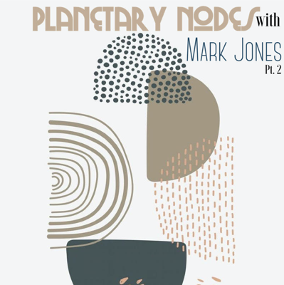 Cover art for The Planetary Nodes with Mark Jones pt. 2