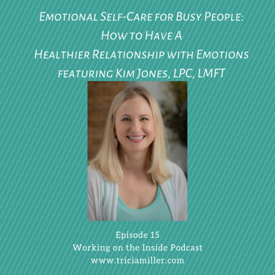 Cover art for Ep. #15: Emotional Self-Care for Busy People featuring Kim Jones, LPC, LMFT