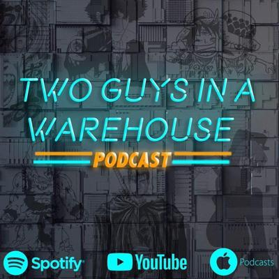 Two Guys in a Warehouse - Anime Podcast