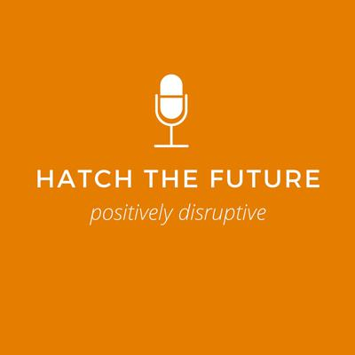 The Hatch the Future podcast is at the forefront of social innovation. Explore world-changing ideas and the people acting on them - from food to finance, identity to innovation and everything in between, hosts Simon Love, Amy Pearl, and guests dig into what's  positively disruptive.