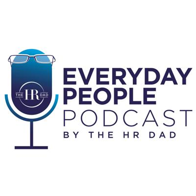 The Everyday People Podcast - By The HR Dad