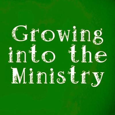 Growing into the Ministry