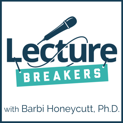 The Lecture Breakers podcast is the place where college professors, instructors, and educators share innovative teaching strategies, practical ideas, teaching tips, and resources to help you break up your lecture, energize your classroom, increase student engagement, and improve learning. Join Dr. Barbi Honeycutt and her guests as they show you how to integrate active learning strategies in your lecture without spending hours redesigning your course, getting overwhelmed, or feeling frustrated. Get advice and tools to help you save time and energy when you're preparing for your next lesson. Let's open the doors to our classrooms, lecture halls, and labs and learn from each other!