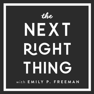 The Next Right Thing with Emily P. Freeman