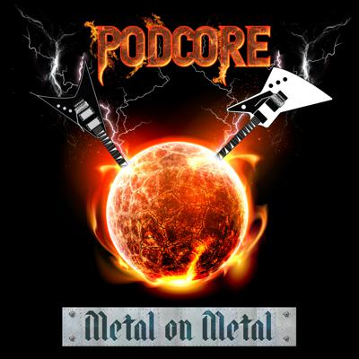 PODcore - Metal on Metal