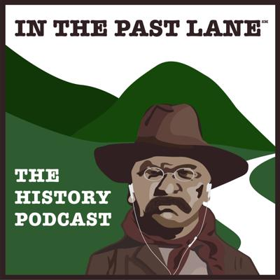 In The Past Lane - The Podcast About History and Why It Matters