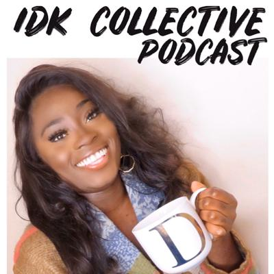 The IDK Collective Podcast is a safe space for a community who have purposed to seek wisdom to uncover the complexities of this rollercoaster ride called life; through real and authentic conversations.   I didn't know, I don't know, I do know...