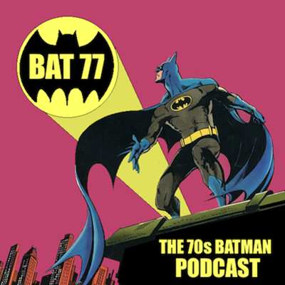 BAT 77 - The 70's Batman Podcast