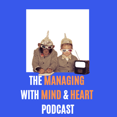 The Managing with Mind and Heart Podcast