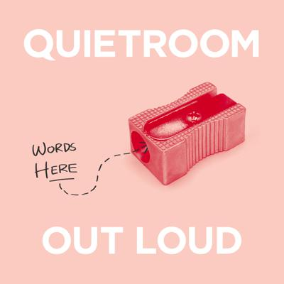 Quietroom Out Loud