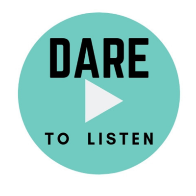 Dare To Listen, the podcast