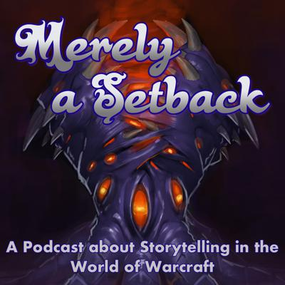 Merely a Setback is a show dedicated to the story of World of Warcraft. Join us weekly for a panel discussion about our favourite game,  from the finer points of lore  to the way in which Blizzard tells the story of Azeroth.