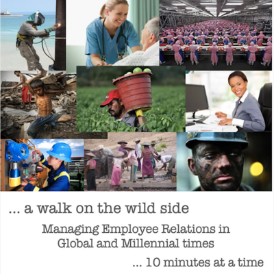 Managing Employee Relations in Global and Millennial Times. A series of podcasts for international Employee Relations and Human Resource professionals designed to help you manage today's employee relations opportunities and risks effectively.