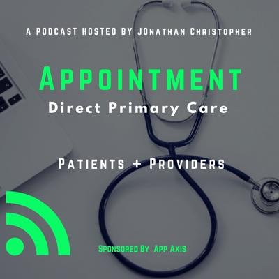 Welcome to Appointment, a podcast dedicated to the Direct Primary Care Model of health care.  In this episode  Appointment is hosted by Jonathan Christopher and sponsored by App Axis LLC.  Jonathan@AppAxisLLC.com  Learn how to improve your Online Presence and Mobile First strategy at https://www.appaxisllc.com/  All episodes can be found at https://www.appaxisllc.com/appointment-podcast/