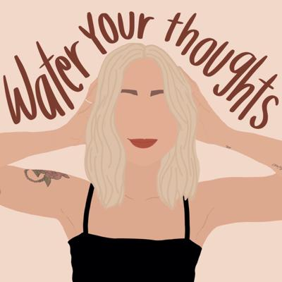 Water Your Thoughts