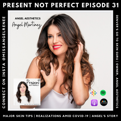 Cover art for 31. Angel Martinez, Denver's Go-To Skin Care Guru On Her Covid-19 Business Realizations | Your Entrepreneurial Spirit Will Get You Through + Expert Skin Care Tips from Angel Aesthetics