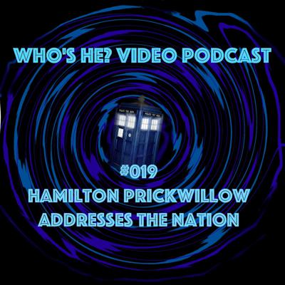 Cover art for Doctor Who: Who's He? Video Podcast #019 Hamilton Prickwillow addresses the nation