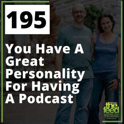 195 You Have A Great Personality For Having A Podcast