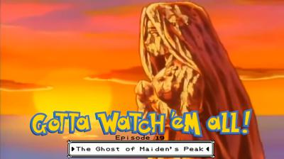 Cover art for Gotta Watch'em All - Episode 19 - The Ghost of Maiden's Peak
