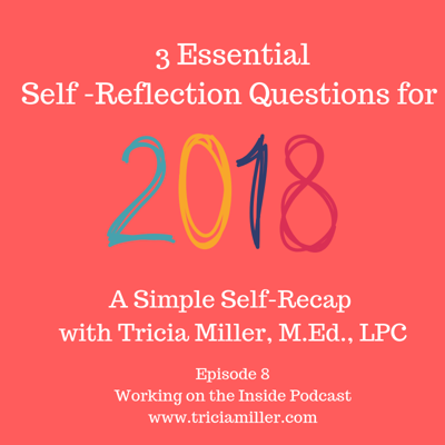 Cover art for Ep.#8: 3 Essential Reflection Questions for 2018 with Tricia Miller, M.Ed. LPC