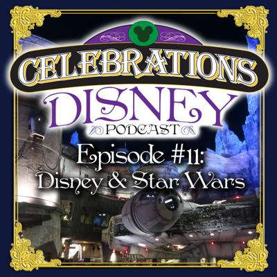 Cover art for Celebrations Disney Podcast Episode #11: Disney and Star Wars
