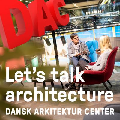 Join the Danish Architecture Center as we chat with some of the world's leading architects, designers, planners, and engineers about their work and ideas. Let's Talk Architecture introduces you to the creative and innovative minds behind the future of our buildings and cities. Generous funding is provided by Realdania and the Danish Industry Foundation which also support BLOX Talks, DAC's evening lecture series with the speakers featured here. Learn more at dac.dk/en/podcast