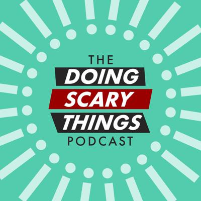 The Doing Scary Things Podcast