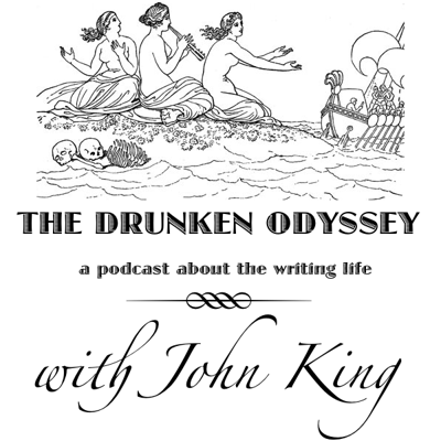 The Drunken Odyssey with John King: A Podcast About the Writing Life