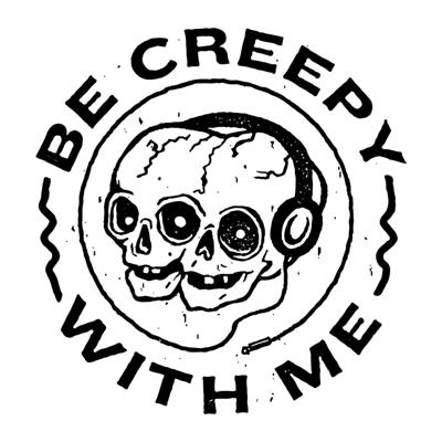 Be Creepy With Me
