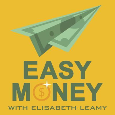 Easy Money with Elisabeth Leamy