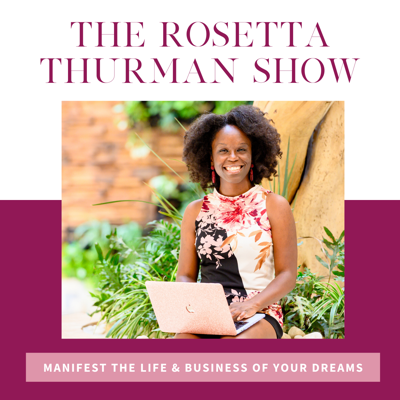 "Welcome to the Rosetta Thurman Show, a podcast for ambitious women entrepreneurs who want it ALL! If you're ready to turn your expertise into a 6-figure online business, then you are definitely in the right place. Join mindset and business coach Rosetta Thurman to get the inspiration, strategies and ""tough love"" you need to manifest the life and business of your dreams."