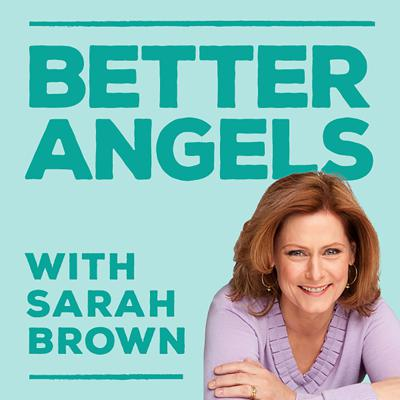 Better Angels with Sarah Brown