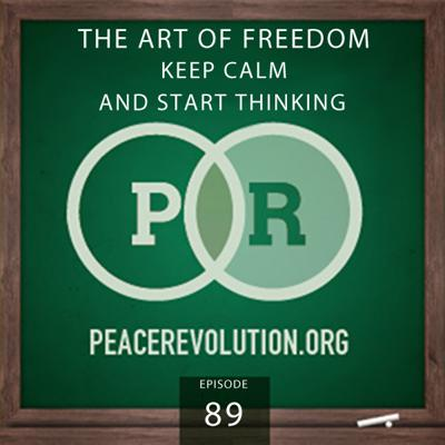 Cover art for Peace Revolution episode 089: The Art of Freedom / Keep Calm & Start Thinking