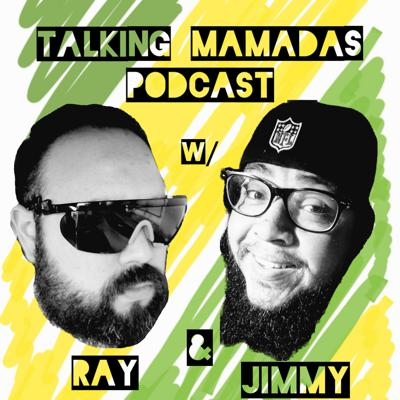 Talking Mamadas Podcast w/ Ray and Jimmy