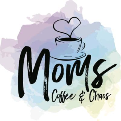 Moms, Coffee and Chaos