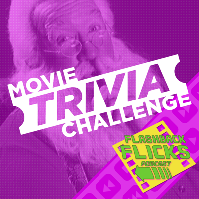 Cover art for Movie Trivia Challenge #13 with VGC Kenny | Flashback Flicks Podcast