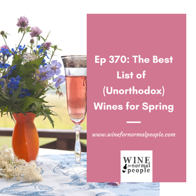 Cover art for Ep 370: Six (or Twelve) Unorthodox Wines for Spring