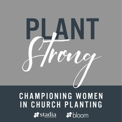 Plant Strong Podcast: Championing Women in Church Planting