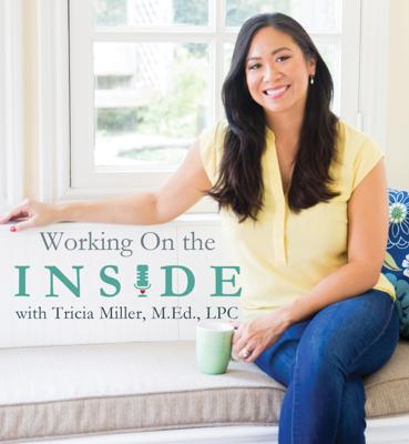 Working On the Inside Podcast with Tricia Miller, M.Ed., LPC